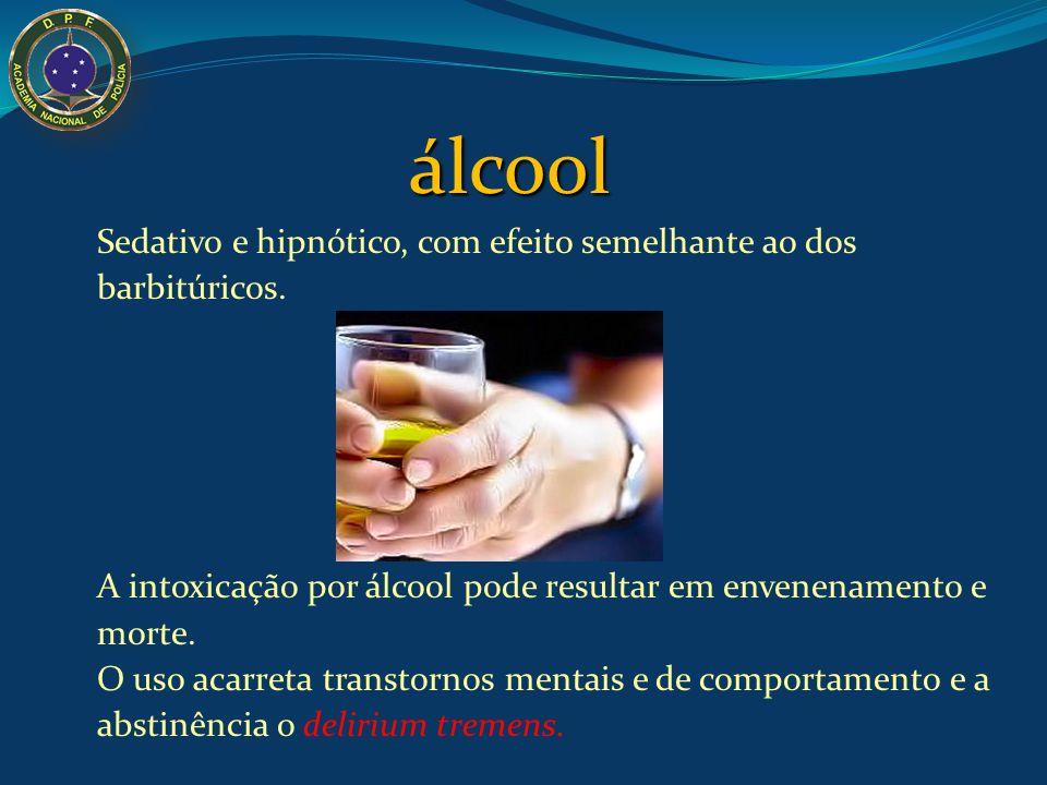 álcool Sedativo e hipnótico, com efeito semelhante ao dos barbitúricos. A intoxicação por álcool pode resultar em envenenamento e morte.