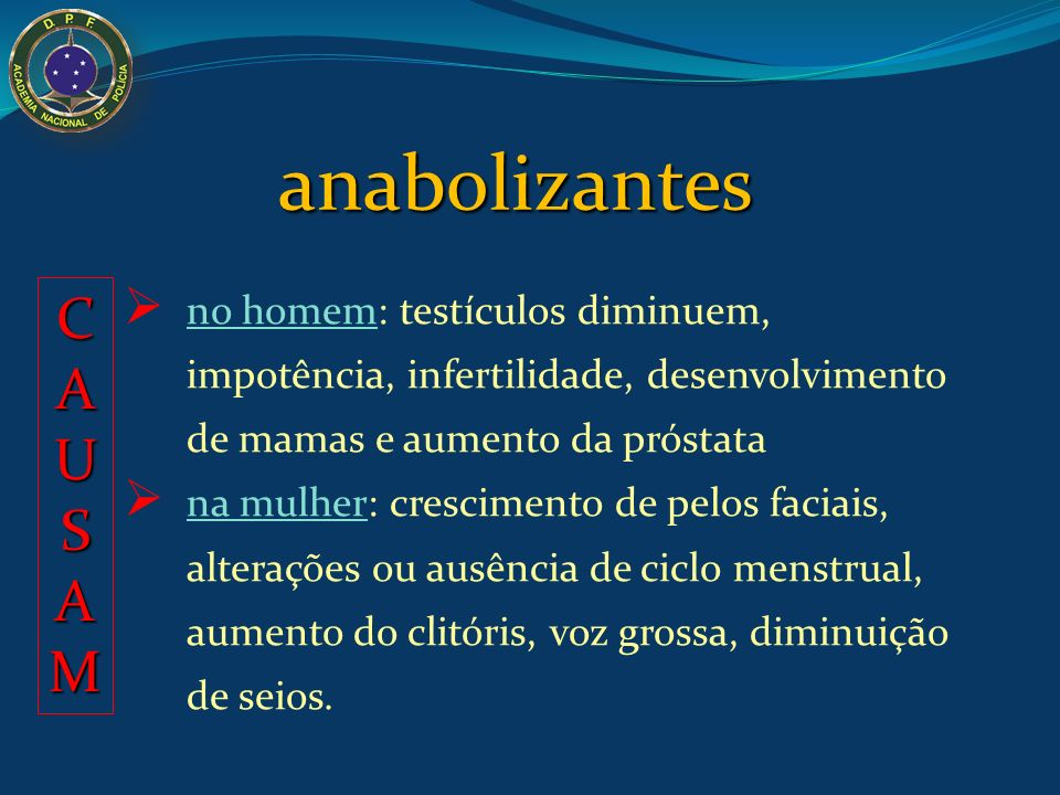 anabolizantes no homem: testículos diminuem, impotência, infertilidade, desenvolvimento de mamas e aumento da próstata.
