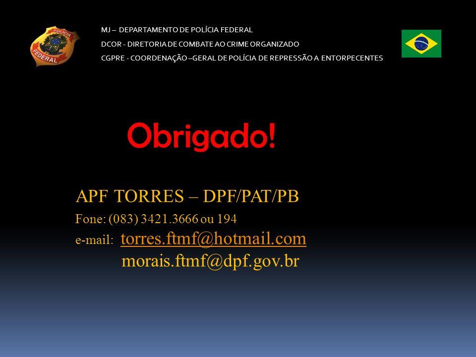 Obrigado! APF TORRES – DPF/PAT/PB morais.ftmf@dpf.gov.br