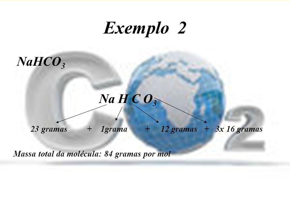 Exemplo 2 NaHCO3. Na H C O3. 23 gramas + 1grama + 12 gramas + 3x 16 gramas.