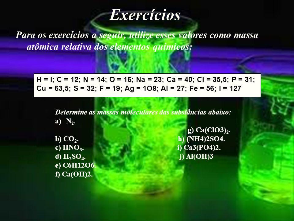 Exercícios Para os exercícios a seguir, utilize esses valores como massa atômica relativa dos elementos químicos: