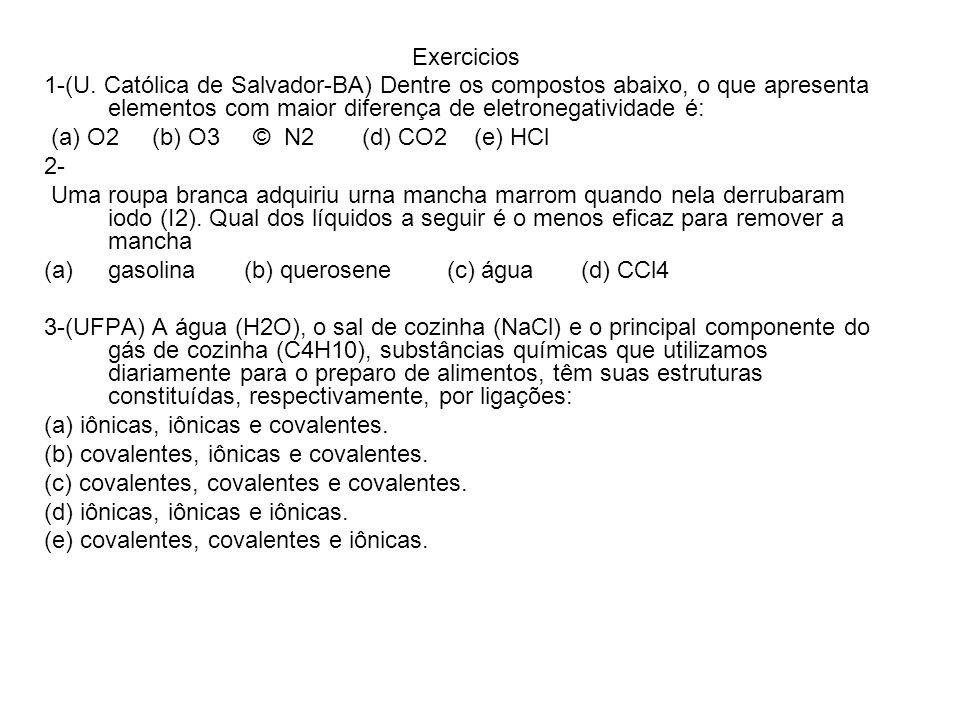 Exercicios 1-(U. Católica de Salvador-BA) Dentre os compostos abaixo, o que apresenta elementos com maior diferença de eletronegatividade é: