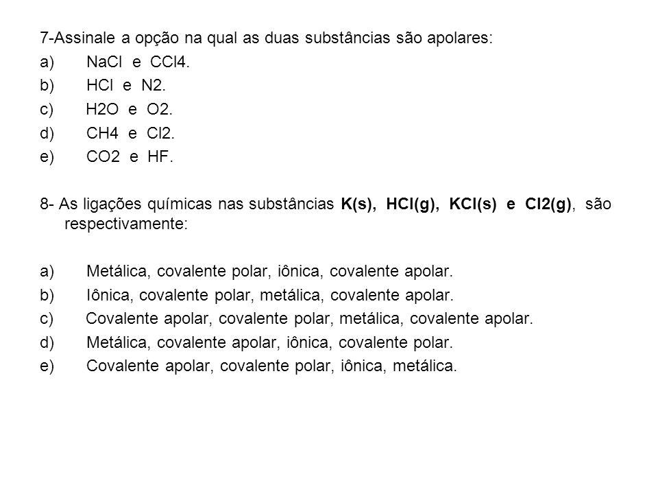 7-Assinale a opção na qual as duas substâncias são apolares: