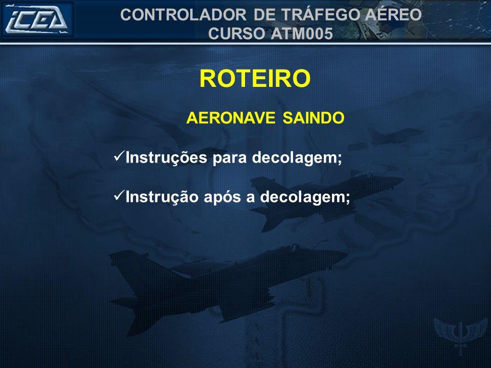 ROTEIRO AERONAVE SAINDO Instruções para decolagem;