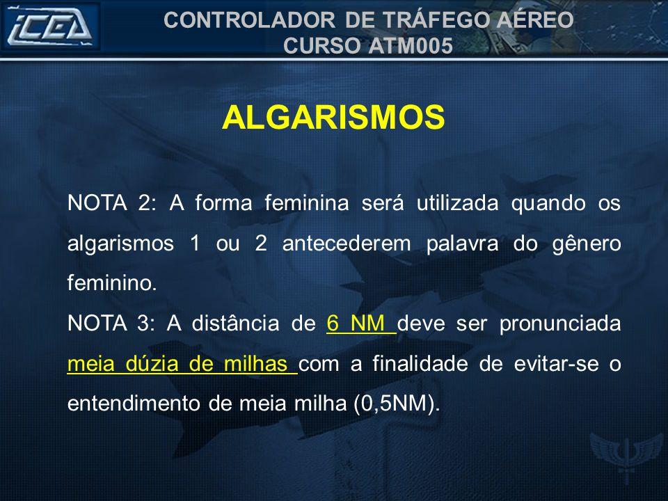 ALGARISMOS NOTA 2: A forma feminina será utilizada quando os algarismos 1 ou 2 antecederem palavra do gênero feminino.