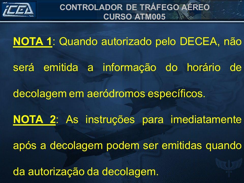 NOTA 1: Quando autorizado pelo DECEA, não será emitida a informação do horário de decolagem em aeródromos específicos.