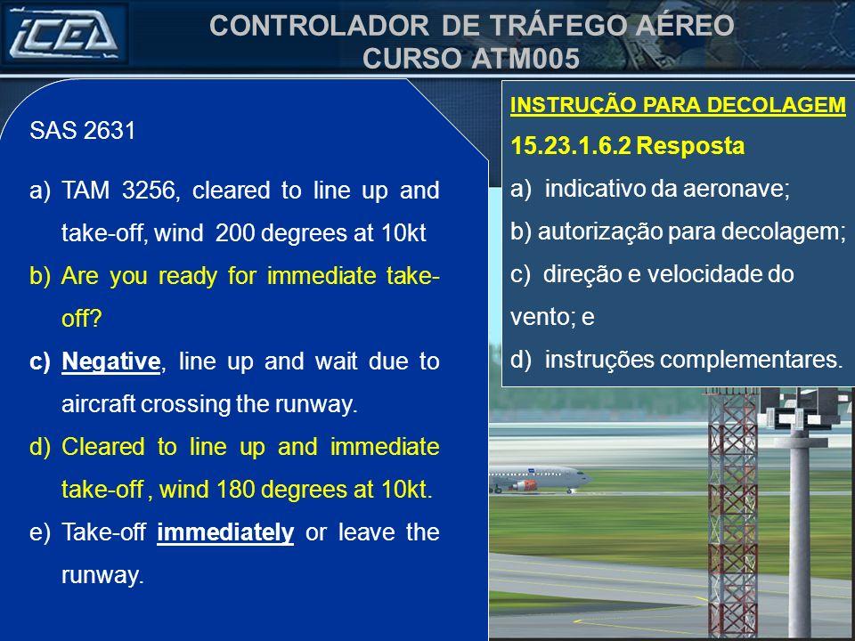 Autorizado alinhar e decolar, vento 200 graus /10kt.