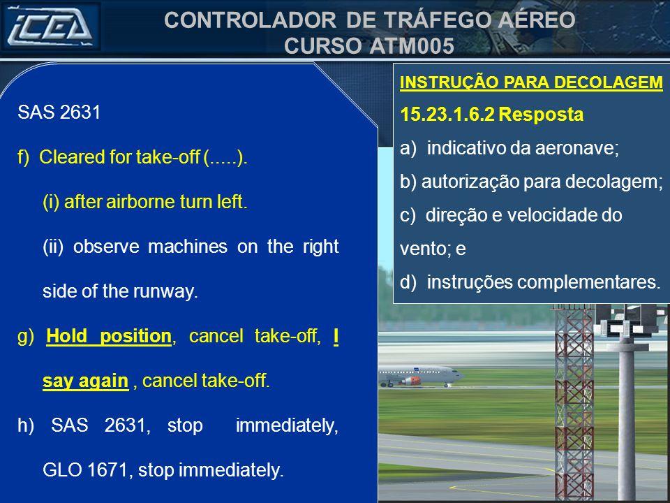 f) Autorizado decolagem (.....).