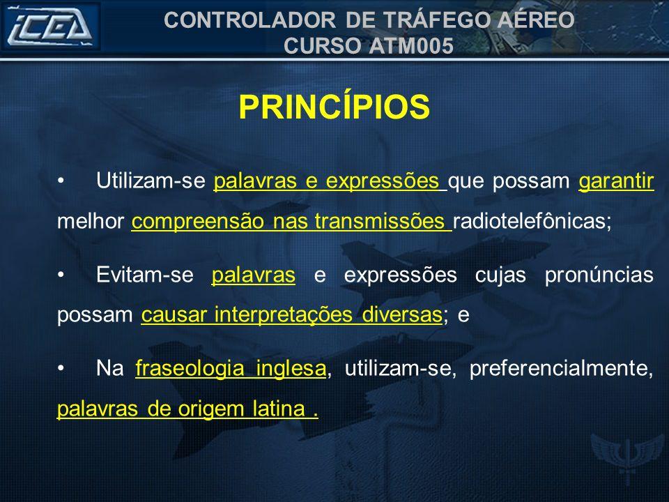 PRINCÍPIOS Utilizam-se palavras e expressões que possam garantir melhor compreensão nas transmissões radiotelefônicas;