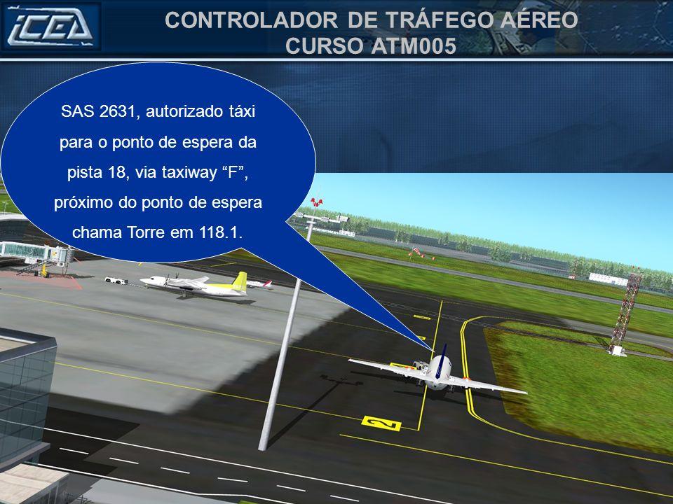 SAS 2631, autorizado táxi para o ponto de espera da pista 18, via taxiway F , próximo do ponto de espera chama Torre em 118.1.