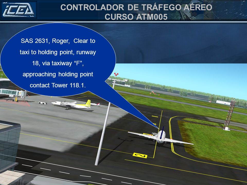 SAS 2631, Roger, Clear to taxi to holding point, runway 18, via taxiway F , approaching holding point contact Tower 118.1.