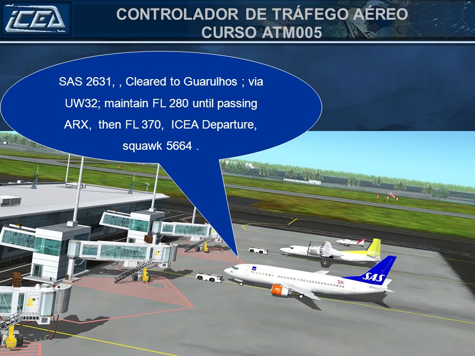 SAS 2631, , Cleared to Guarulhos ; via UW32; maintain FL 280 until passing ARX, then FL 370, ICEA Departure, squawk 5664 .