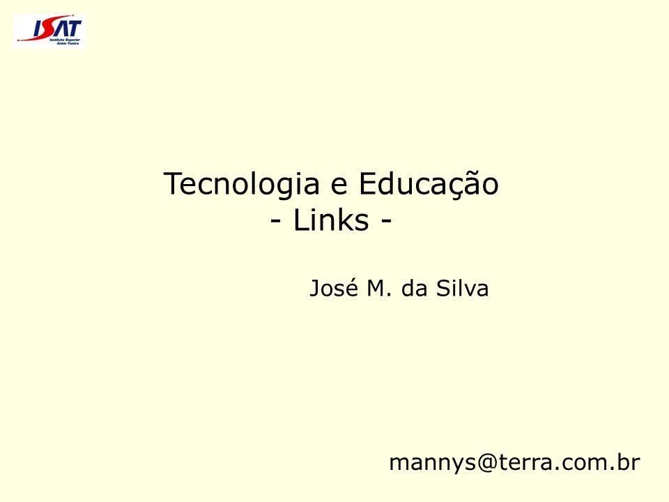 Tecnologia e Educação - Links - José M. da Silva mannys@terra.com.br