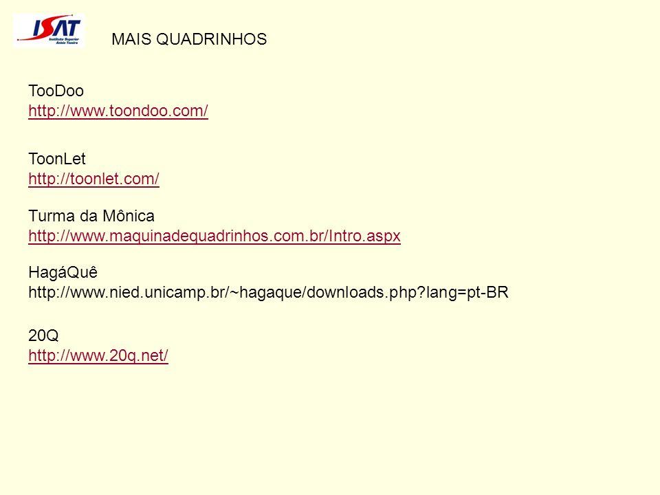 MAIS QUADRINHOS TooDoo. http://www.toondoo.com/ ToonLet. http://toonlet.com/ Turma da Mônica. http://www.maquinadequadrinhos.com.br/Intro.aspx.