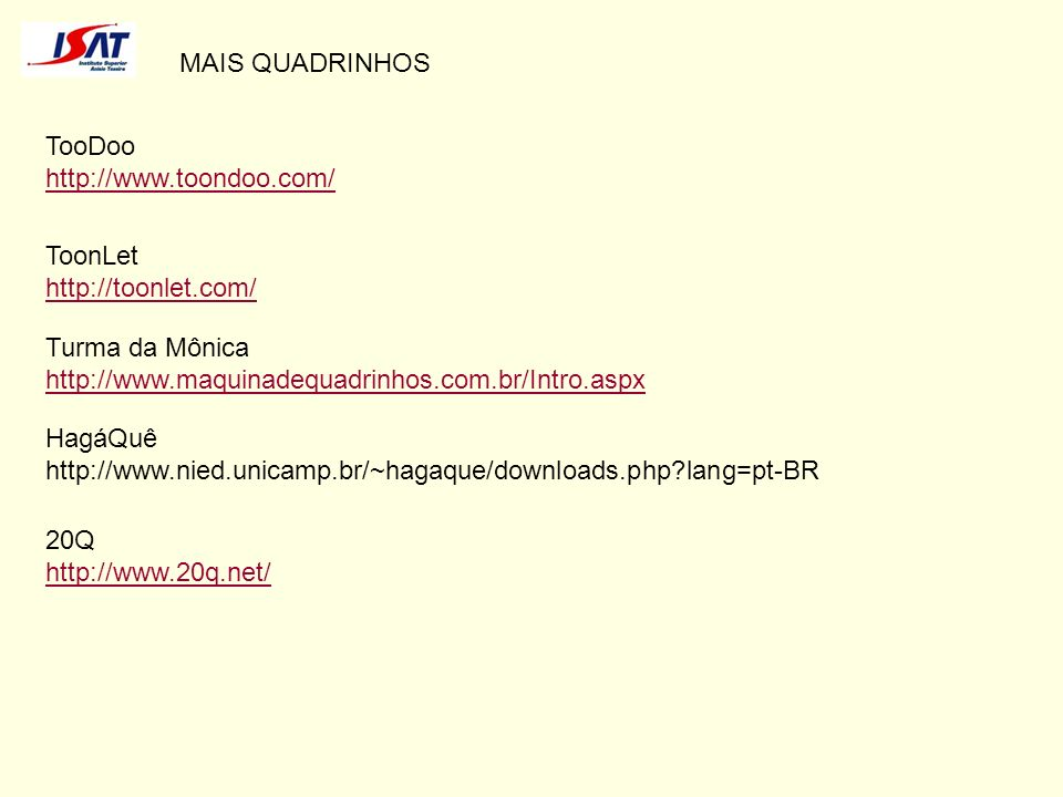 MAIS QUADRINHOSTooDoo. http://www.toondoo.com/ ToonLet. http://toonlet.com/ Turma da Mônica. http://www.maquinadequadrinhos.com.br/Intro.aspx.