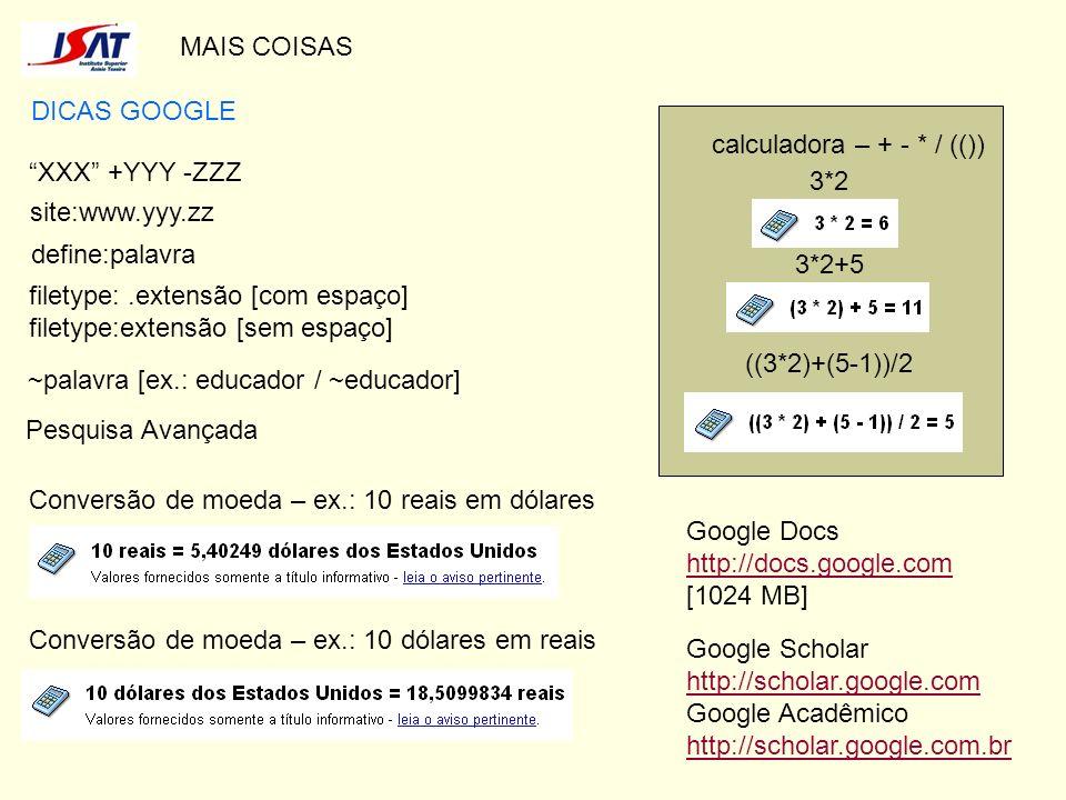 MAIS COISAS DICAS GOOGLE. calculadora – + - * / (()) XXX +YYY -ZZZ. 3*2. site:www.yyy.zz. define:palavra.