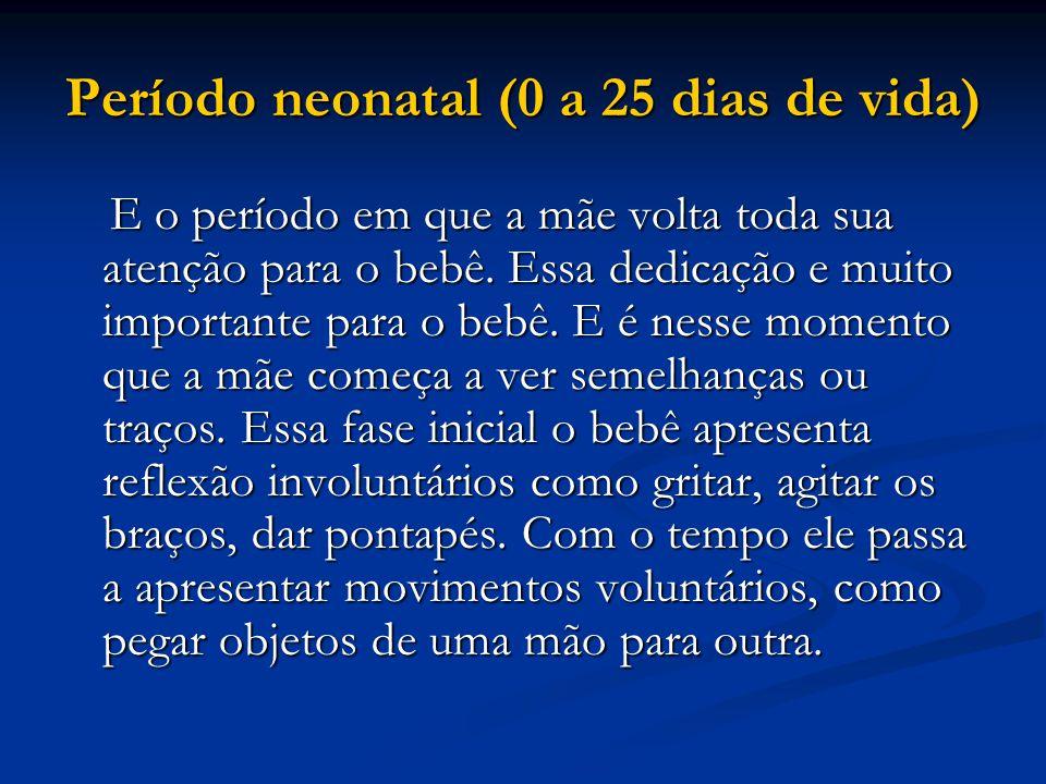 Período neonatal (0 a 25 dias de vida)