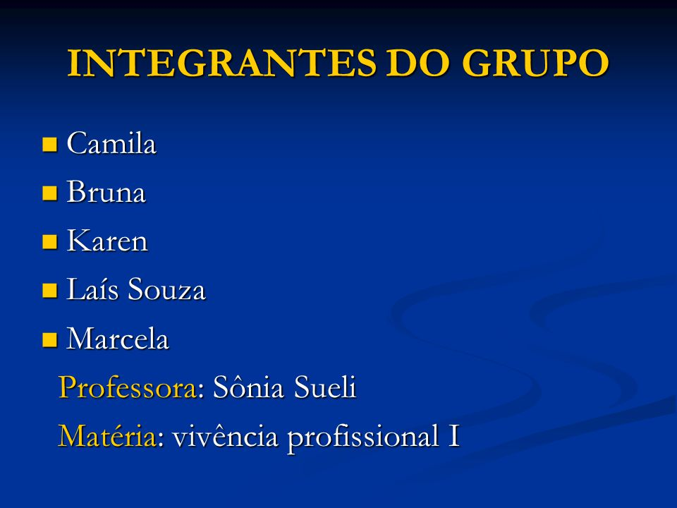 INTEGRANTES DO GRUPO Camila Bruna Karen Laís Souza Marcela