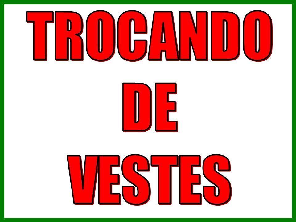 TROCANDO DE VESTES