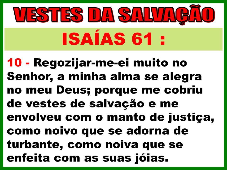 ISAÍAS 61 : VESTES DA SALVAÇÃO