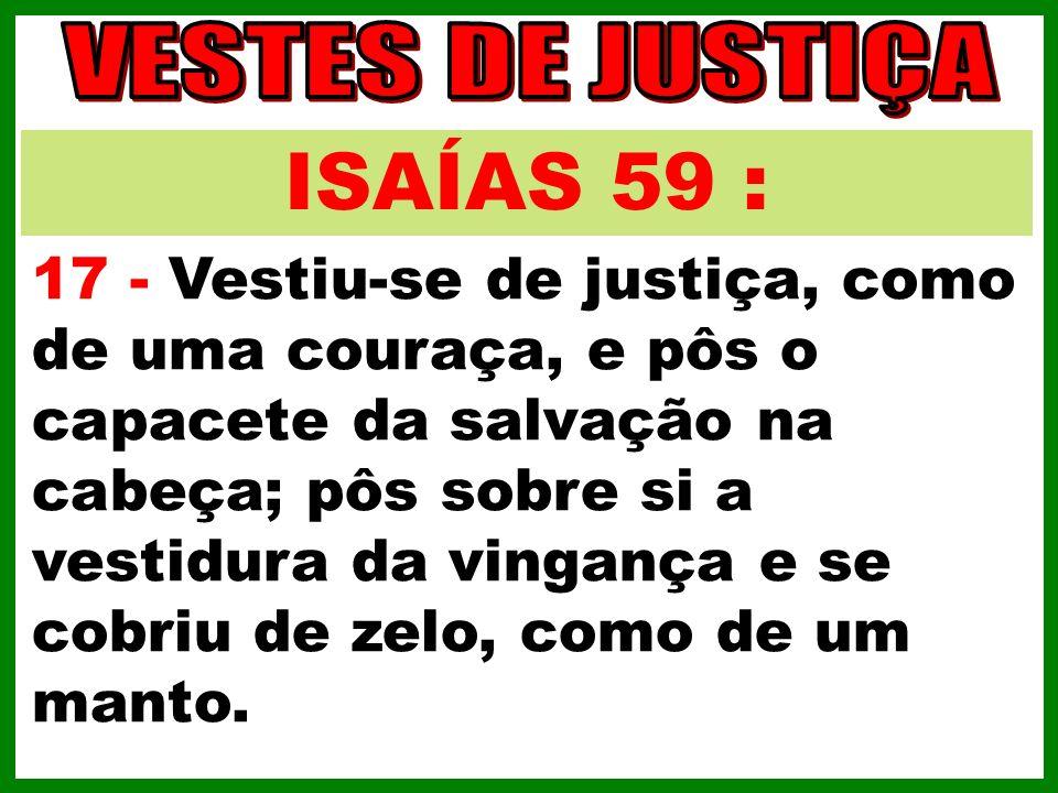 VESTES DE JUSTIÇA ISAÍAS 59 :