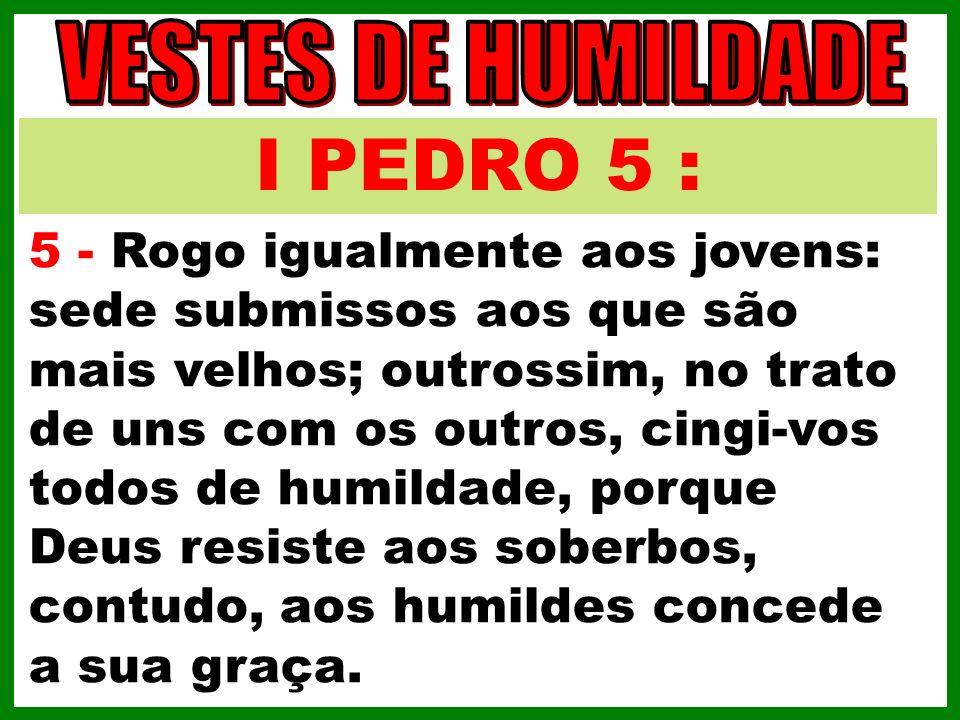 VESTES DE HUMILDADE I PEDRO 5 :