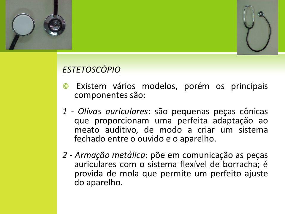 ESTETOSCÓPIO Existem vários modelos, porém os principais componentes são: