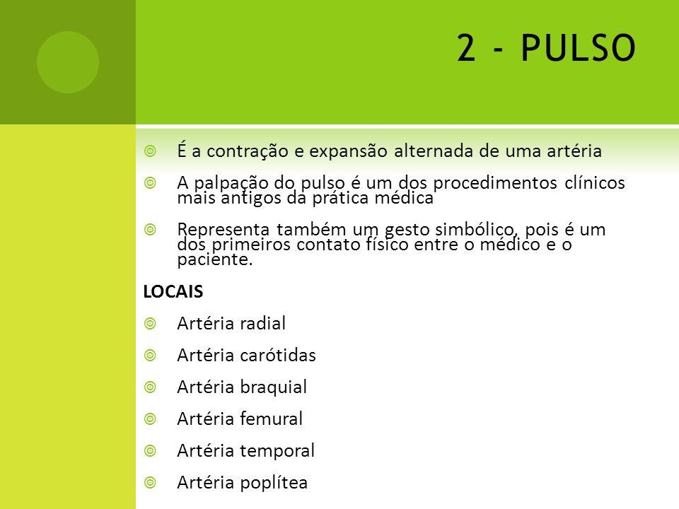2 - PULSO É a contração e expansão alternada de uma artéria