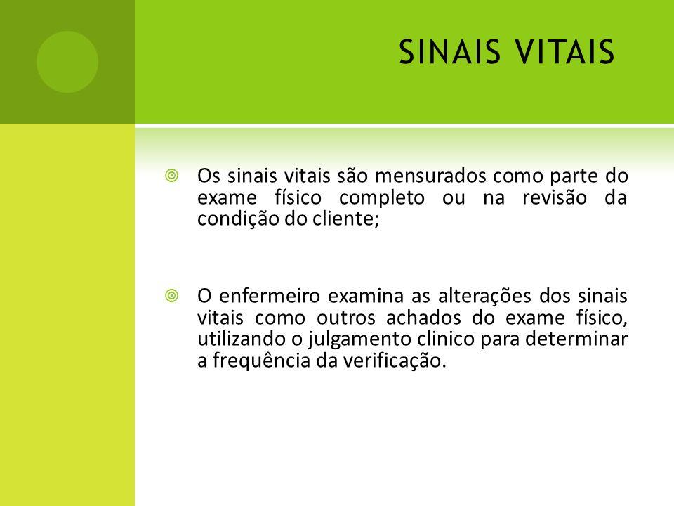 SINAIS VITAIS Os sinais vitais são mensurados como parte do exame físico completo ou na revisão da condição do cliente;