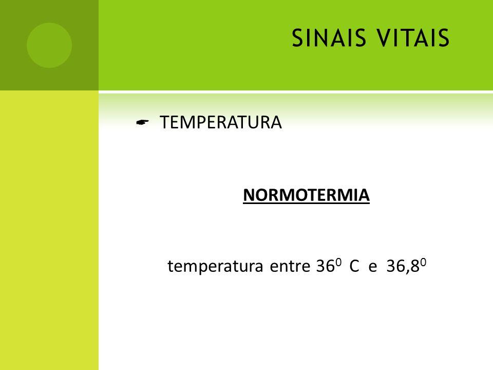 SINAIS VITAIS TEMPERATURA NORMOTERMIA temperatura entre 360 C e 36,80