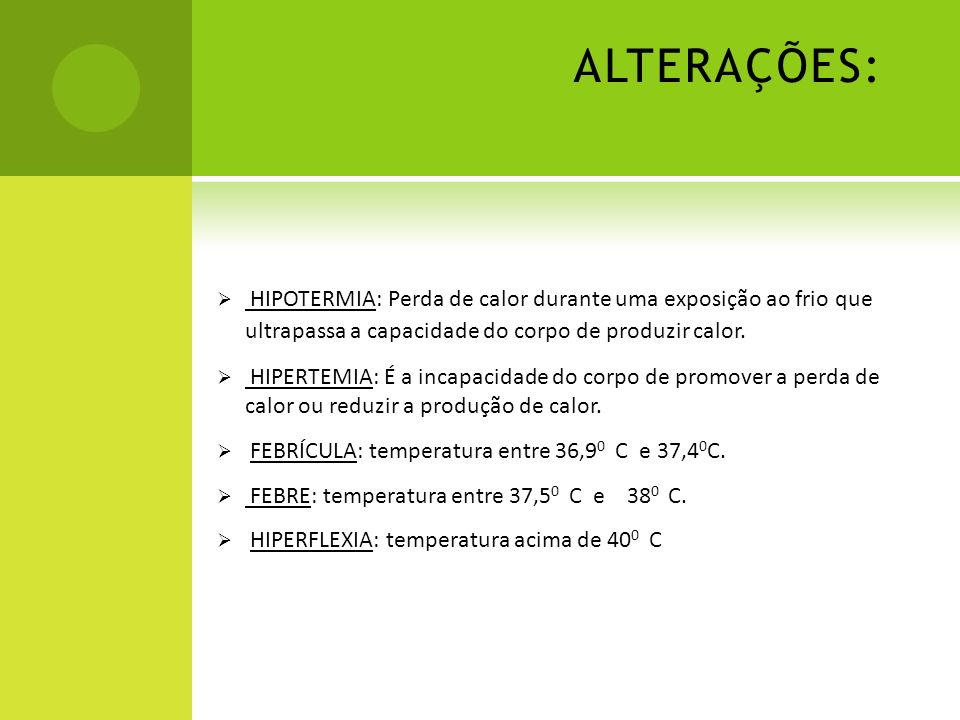 ALTERAÇÕES: HIPOTERMIA: Perda de calor durante uma exposição ao frio que ultrapassa a capacidade do corpo de produzir calor.