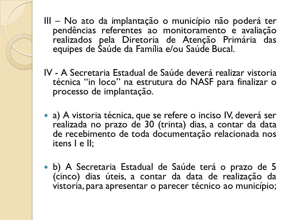 III – No ato da implantação o município não poderá ter pendências referentes ao monitoramento e avaliação realizados pela Diretoria de Atenção Primária das equipes de Saúde da Família e/ou Saúde Bucal.