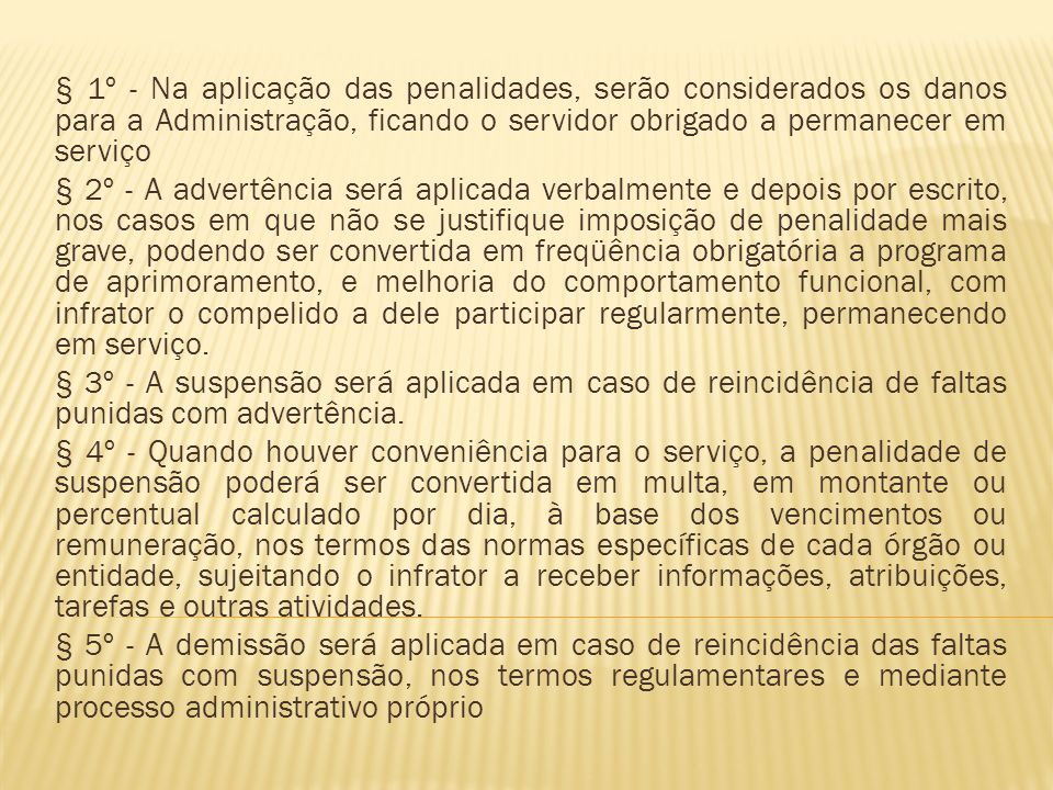 § 1º - Na aplicação das penalidades, serão considerados os danos para a Administração, ficando o servidor obrigado a permanecer em serviço