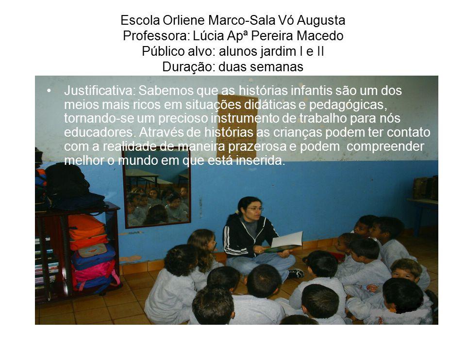 Escola Orliene Marco-Sala Vó Augusta Professora: Lúcia Apª Pereira Macedo Público alvo: alunos jardim I e II Duração: duas semanas