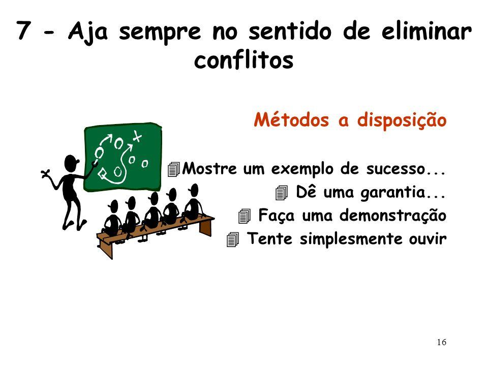 7 - Aja sempre no sentido de eliminar conflitos
