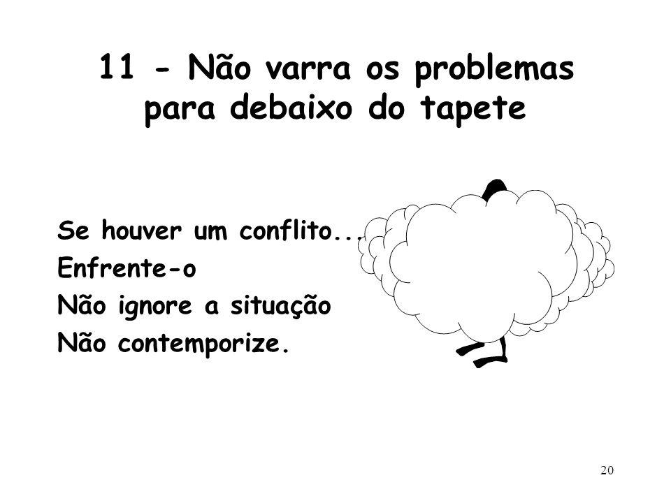 11 - Não varra os problemas para debaixo do tapete
