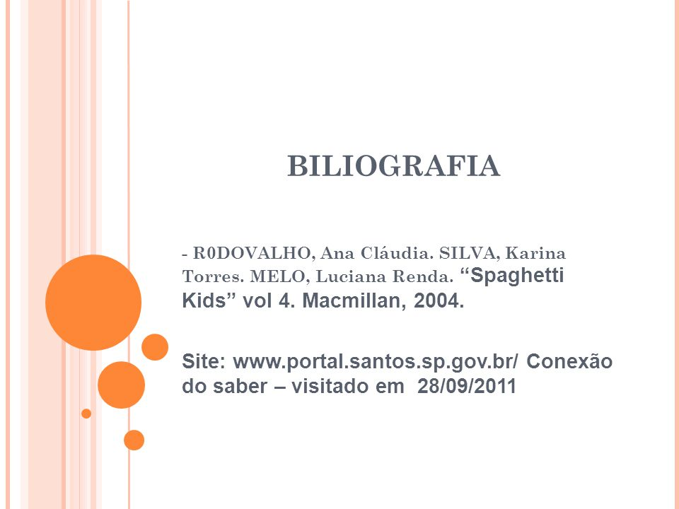 BILIOGRAFIA - R0DOVALHO, Ana Cláudia. SILVA, Karina Torres. MELO, Luciana Renda. Spaghetti Kids vol 4. Macmillan, 2004.