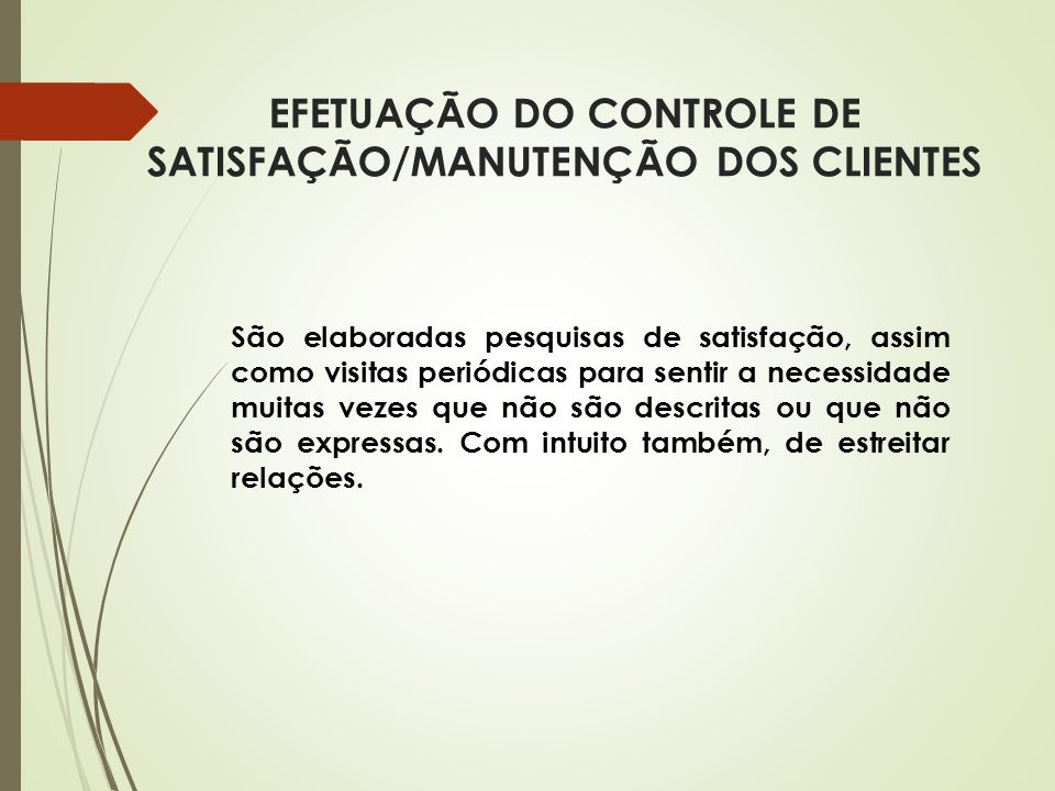 EFETUAÇÃO DO CONTROLE DE SATISFAÇÃO/MANUTENÇÃO DOS CLIENTES