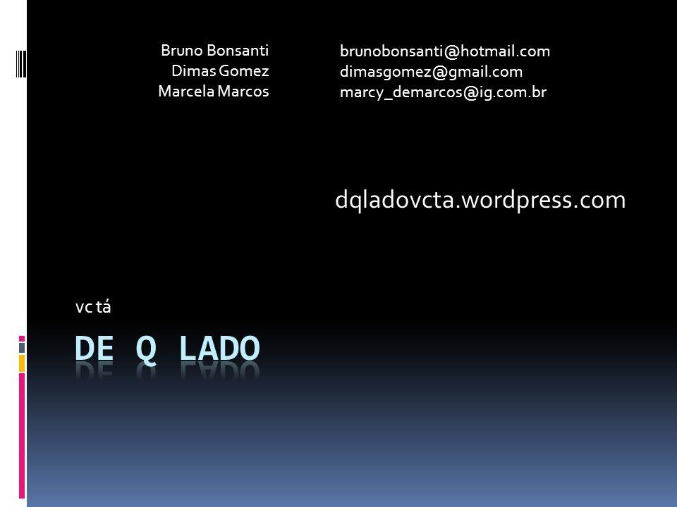 de q lado dqladovcta.wordpress.com vc tá Bruno Bonsanti