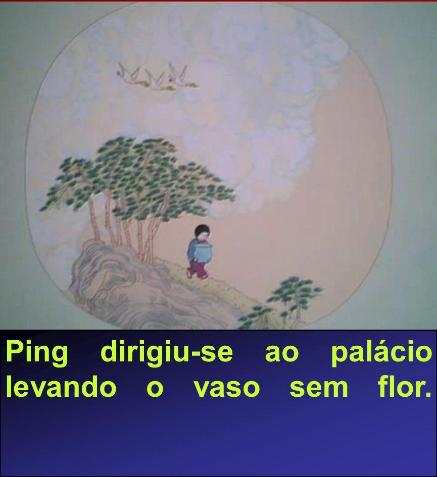 Ping dirigiu-se ao palácio levando o vaso sem flor.