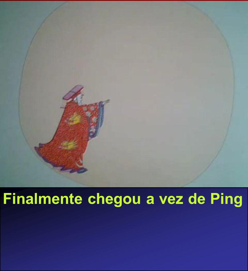 Finalmente chegou a vez de Ping