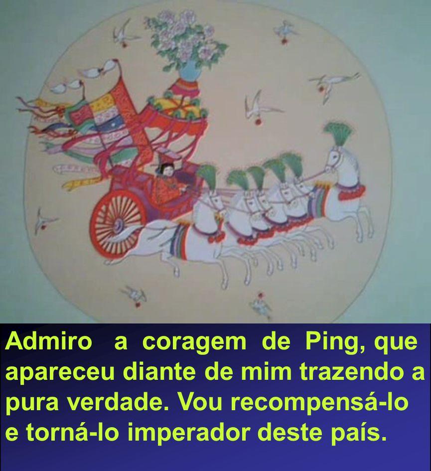 Admiro a coragem de Ping, que apareceu diante de mim trazendo a pura verdade.
