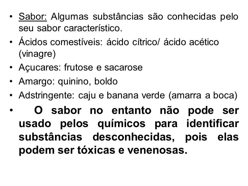 Sabor: Algumas substâncias são conhecidas pelo seu sabor característico.