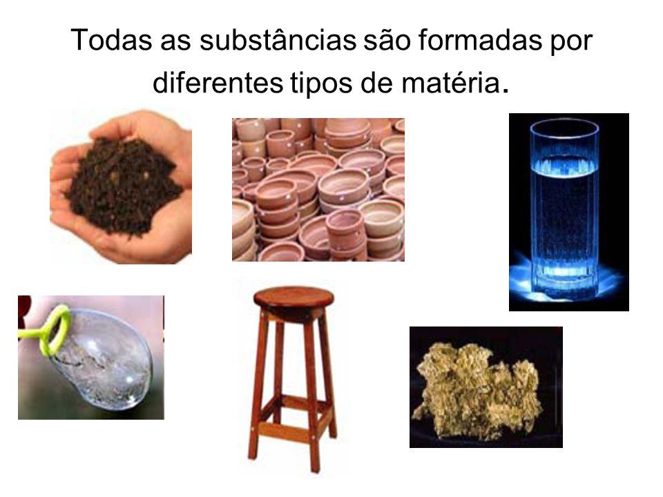 Todas as substâncias são formadas por diferentes tipos de matéria.