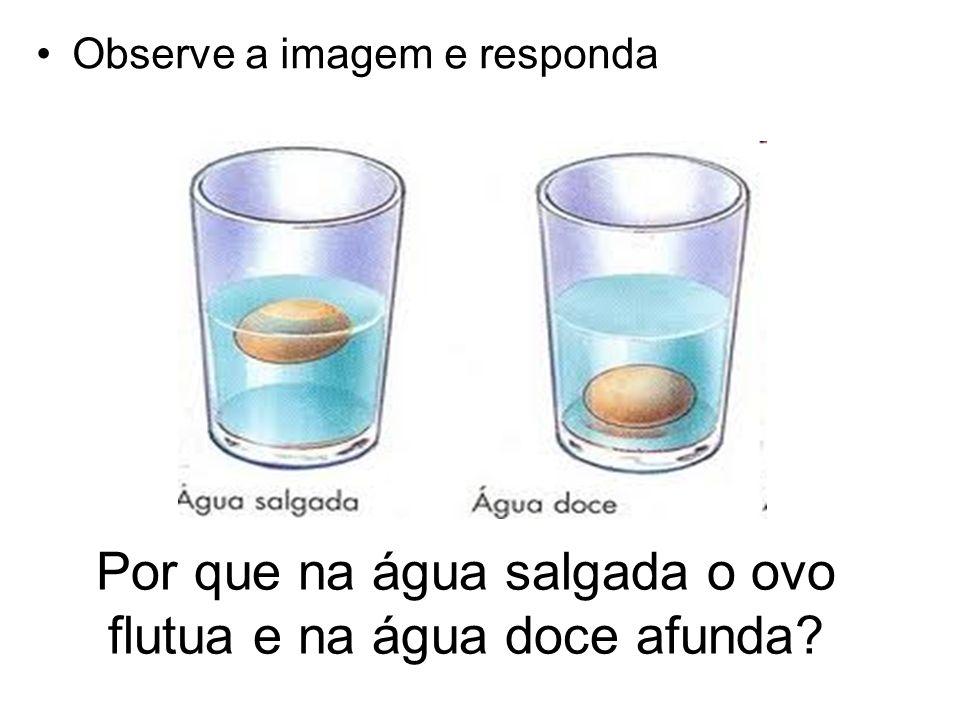 Por que na água salgada o ovo flutua e na água doce afunda