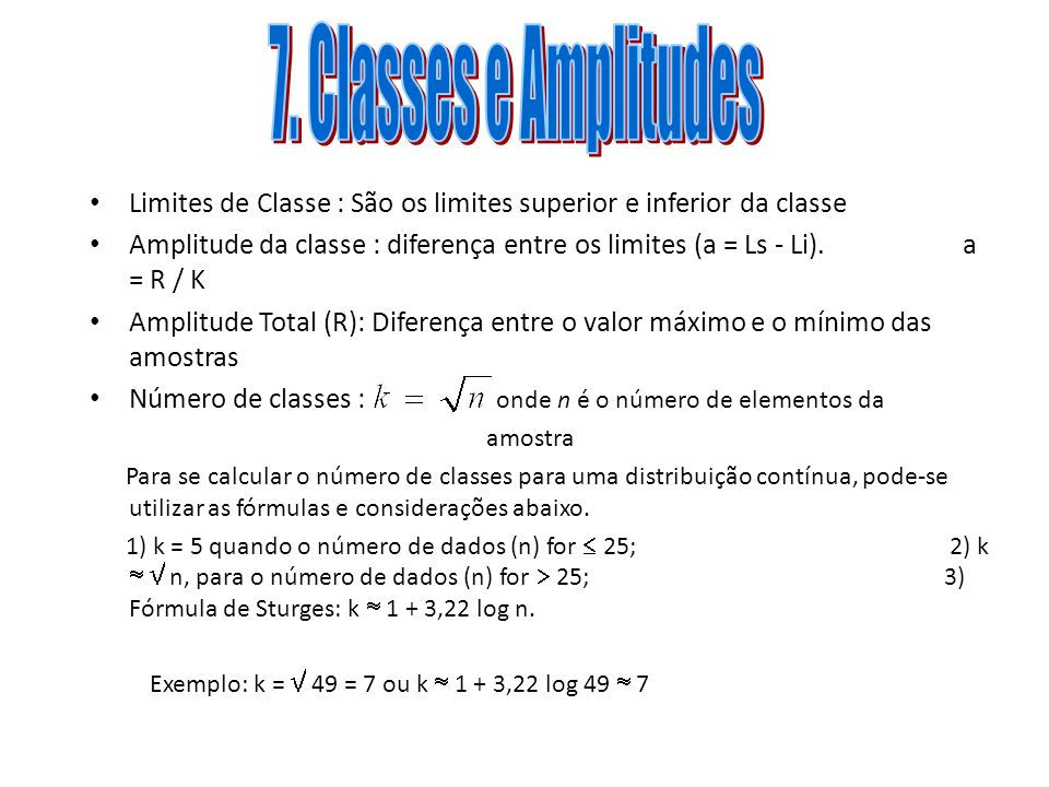 7. Classes e Amplitudes Limites de Classe : São os limites superior e inferior da classe.