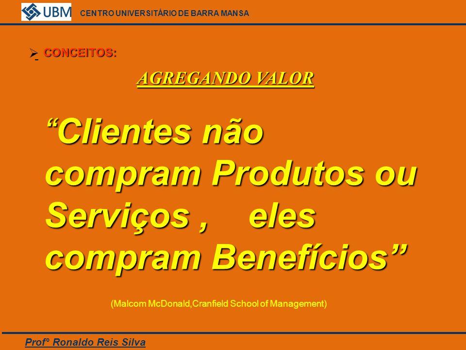 Clientes não compram Produtos ou Serviços , eles compram Benefícios