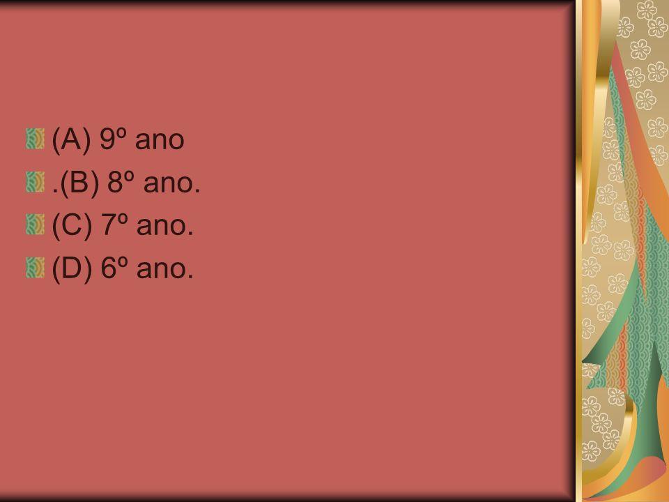 (A) 9º ano .(B) 8º ano. (C) 7º ano. (D) 6º ano.