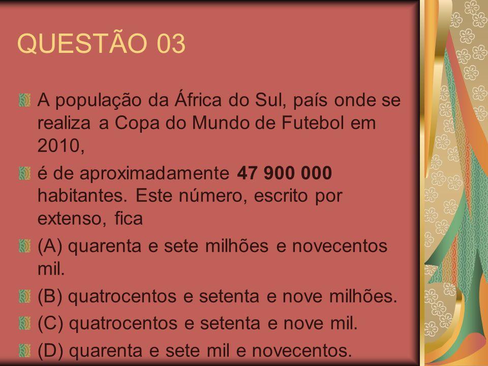 QUESTÃO 03 A população da África do Sul, país onde se realiza a Copa do Mundo de Futebol em 2010,