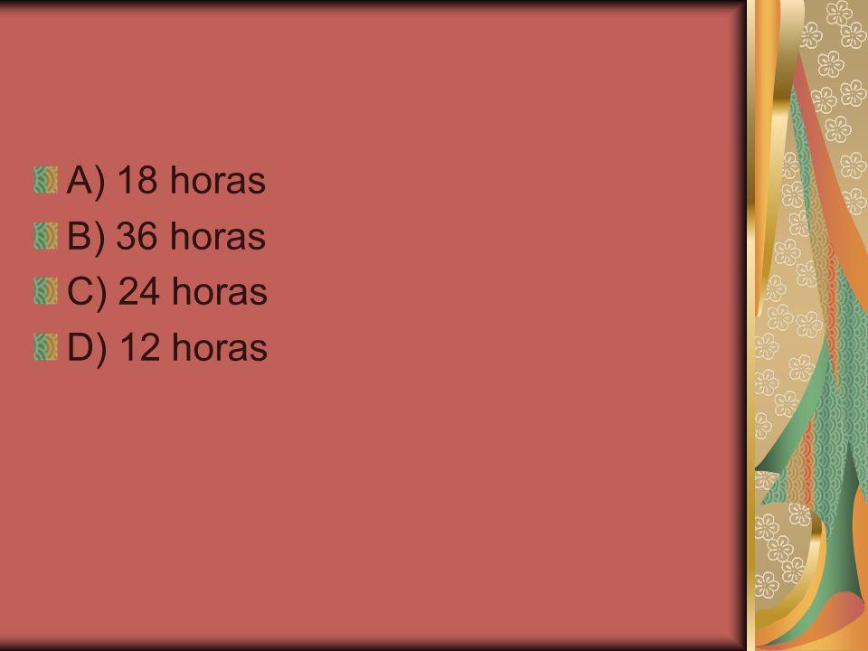A) 18 horas B) 36 horas C) 24 horas D) 12 horas